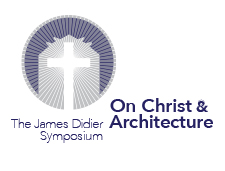 On Christ & Architecture - The James Didier Symposium